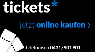 Ticktets kaufen unter 0431/901901 oder hier klicken